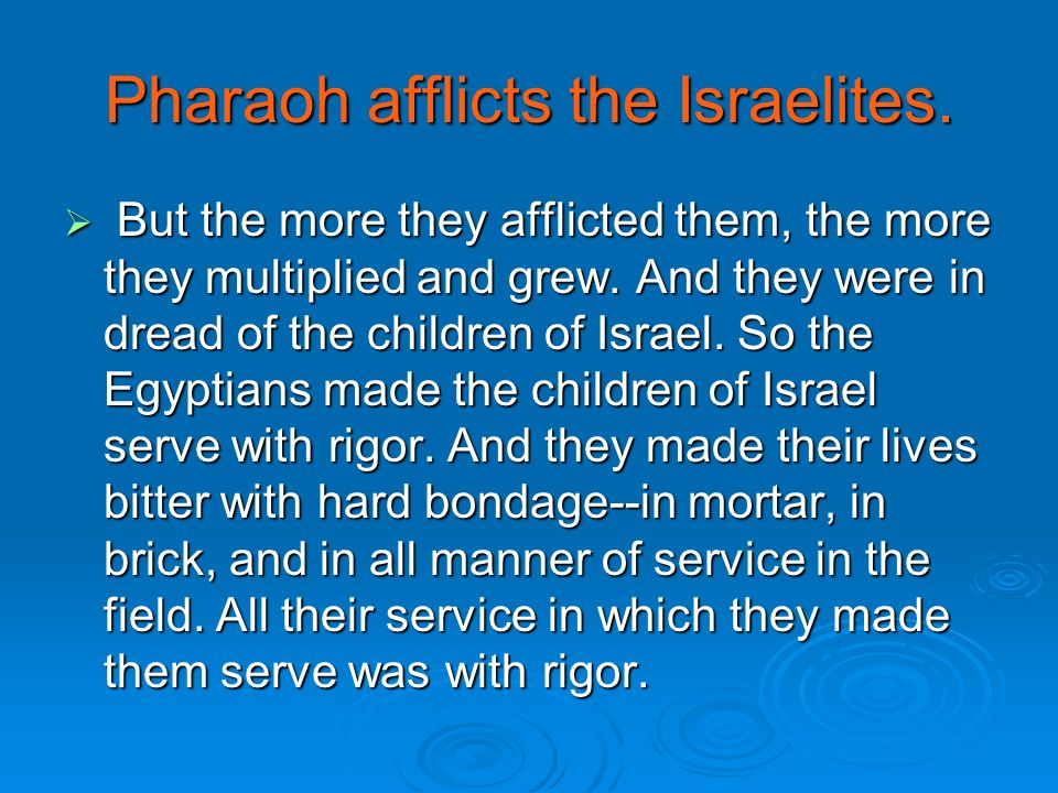 Pharaoh afflicts the Israelites.