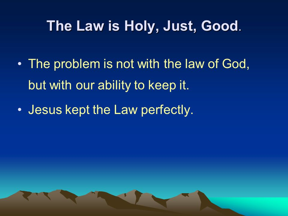 The Law is Holy, Just, Good.