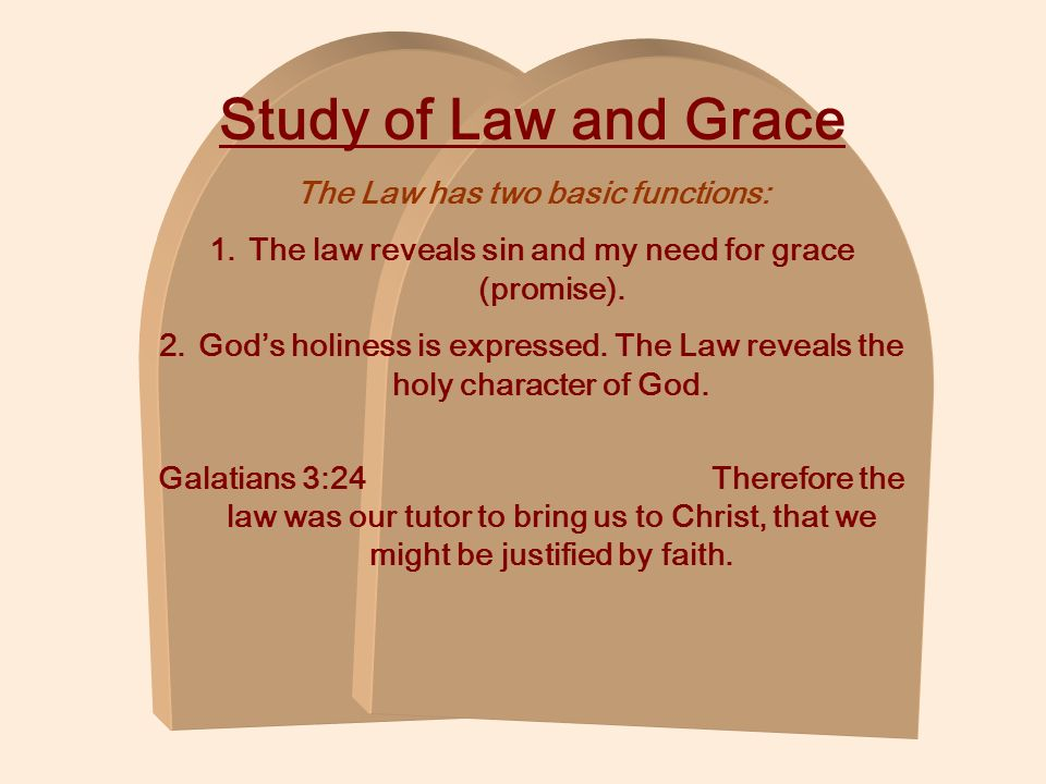 Study of Law and Grace The Law has two basic functions: