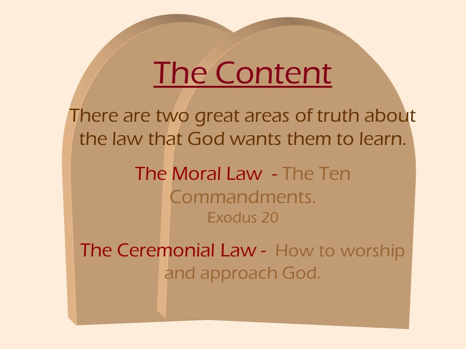 The Content There are two great areas of truth about the law that God wants them to learn.
