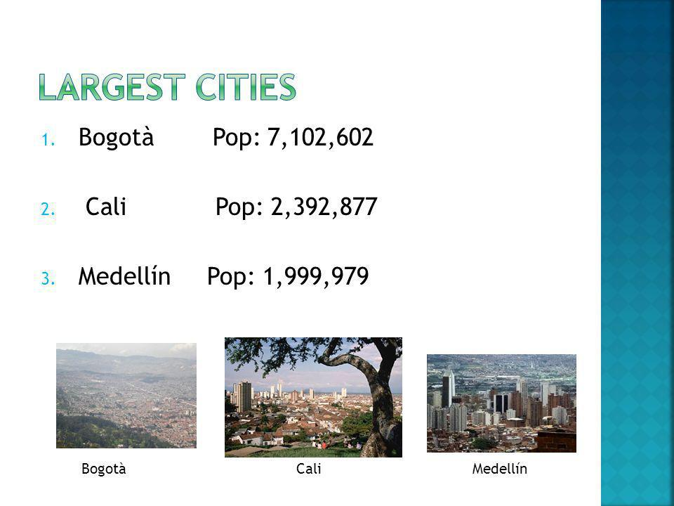 Largest Cities Bogotà Pop: 7,102,602 Cali Pop: 2,392,877