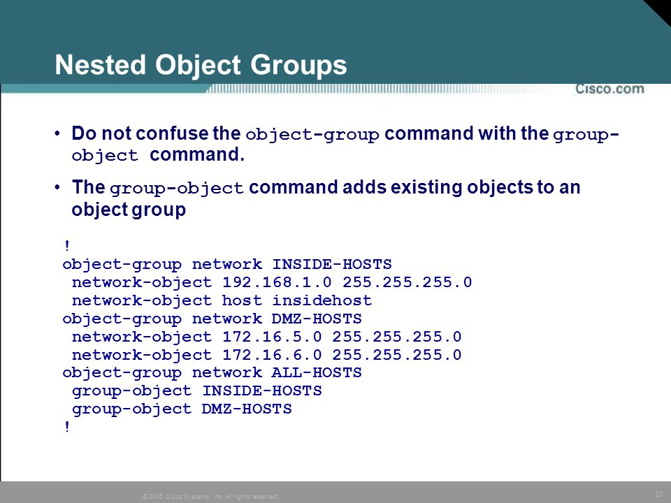 Nested Object Groups Do not confuse the object-group command with the group-object command.