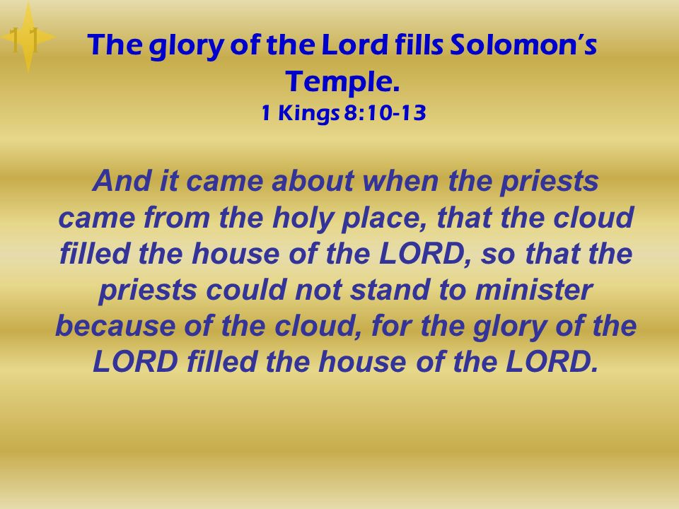 The glory of the Lord fills Solomon's Temple. 1 Kings 8:10-13