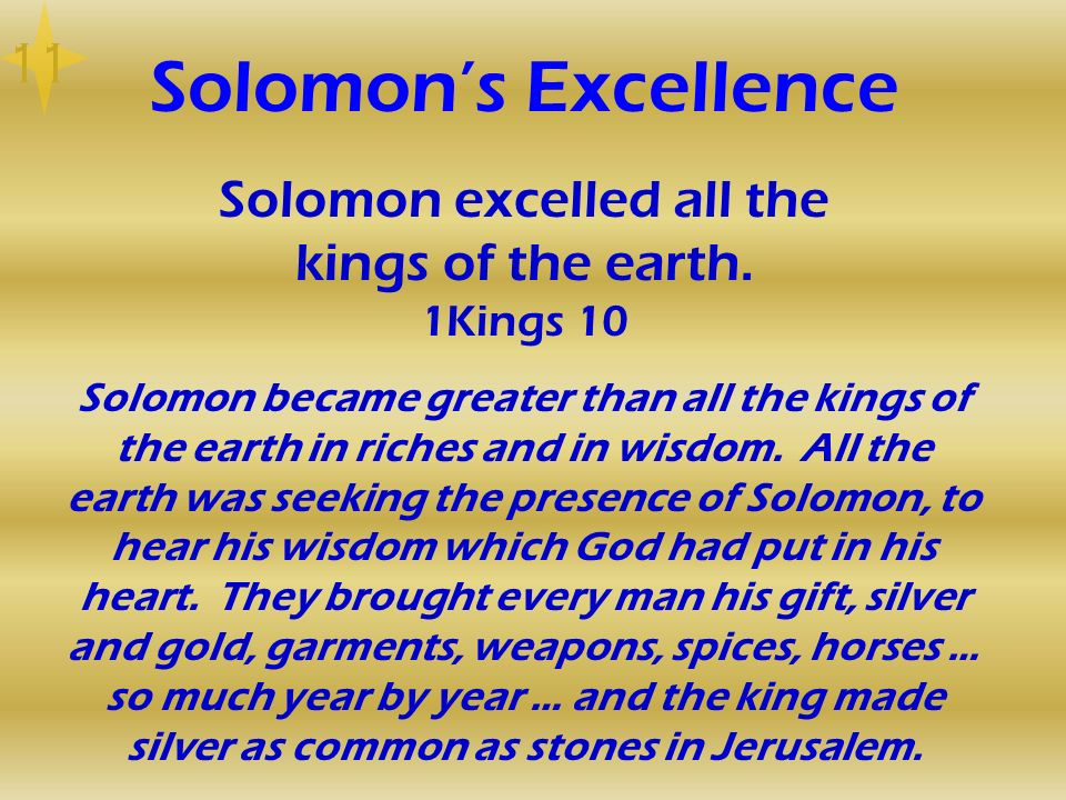 Solomon excelled all the kings of the earth. 1Kings 10