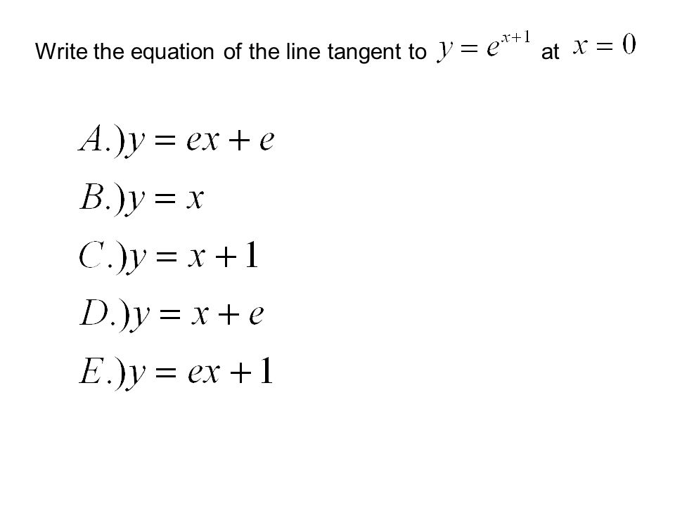 Write the equation of the line tangent to at