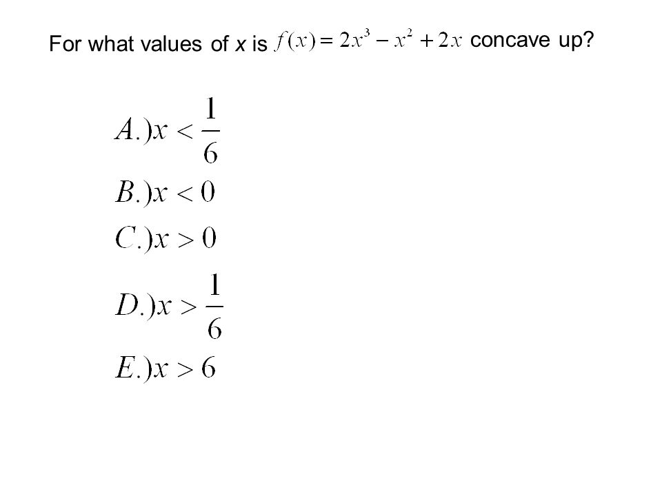 concave up For what values of x is