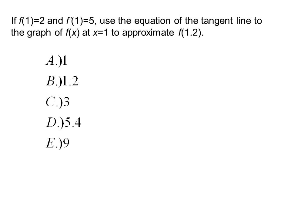 If f(1)=2 and f'(1)=5, use the equation of the tangent line to