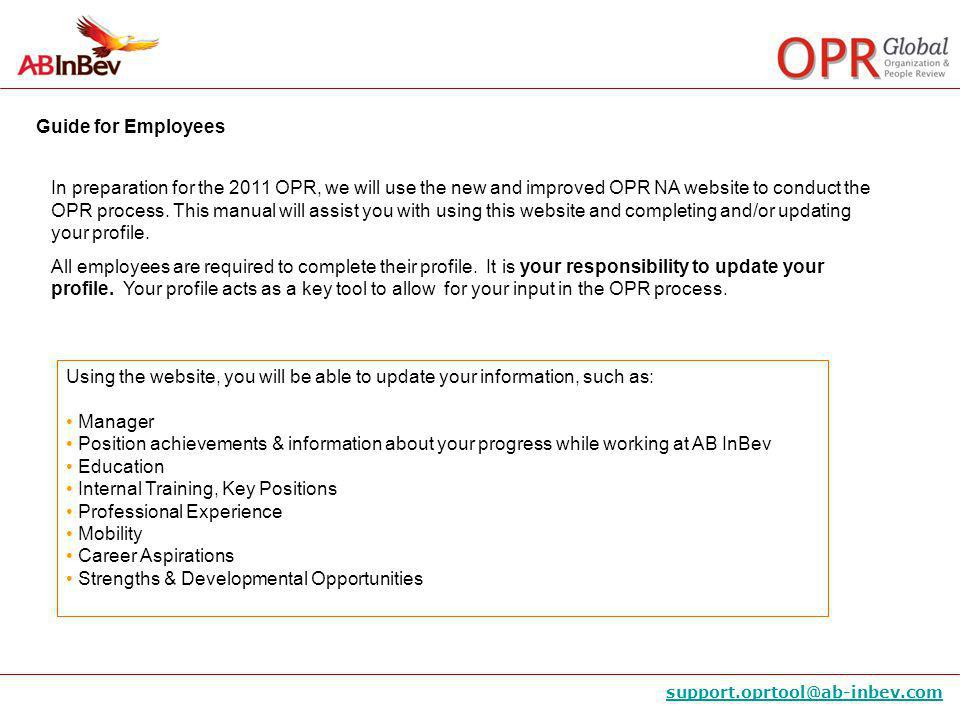 In preparation for the 2011 OPR, we will use the new and improved OPR NA website to conduct the OPR process. This manual will assist you with using this website and completing and/or updating your profile.