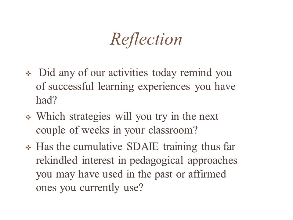 Reflection Did any of our activities today remind you of successful learning experiences you have had