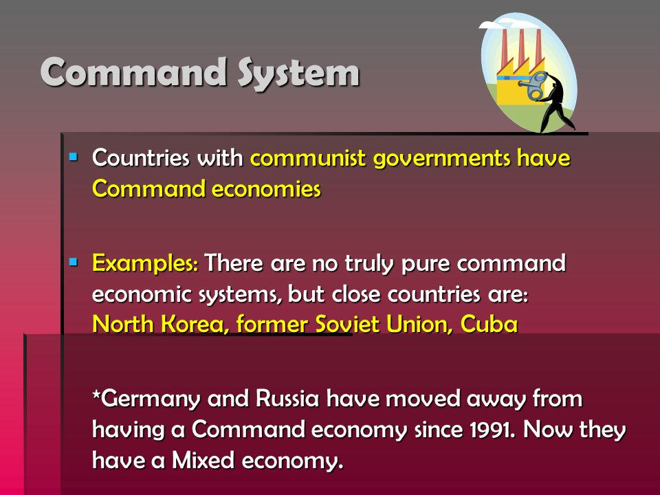 Command System Countries with communist governments have Command economies.