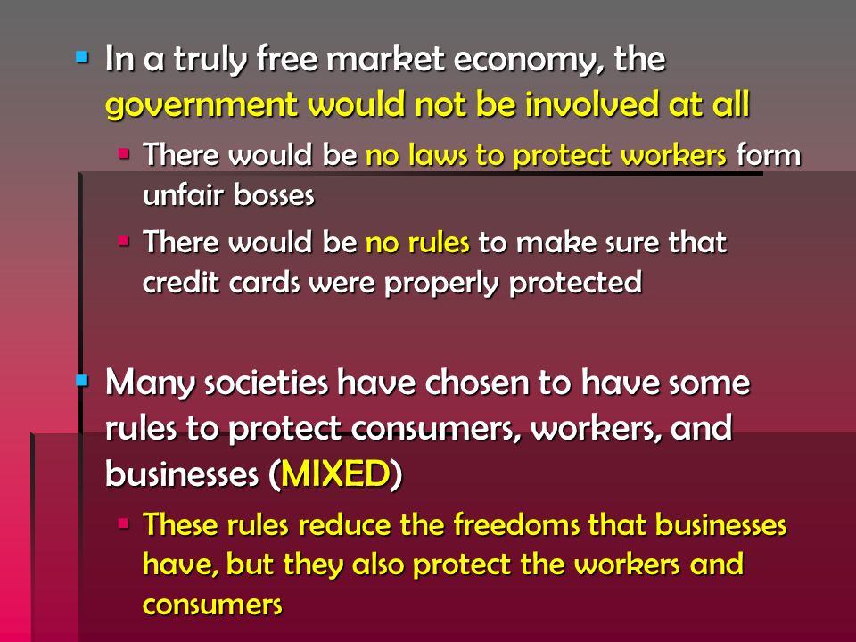 In a truly free market economy, the government would not be involved at all