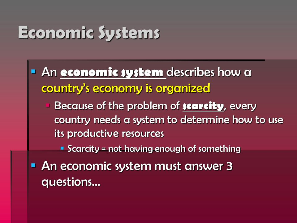 Economic Systems An economic system describes how a country's economy is organized.