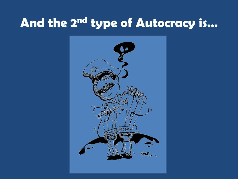 And the 2nd type of Autocracy is…
