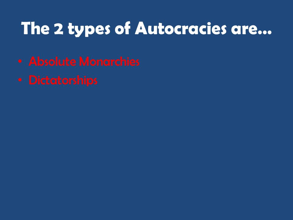 The 2 types of Autocracies are…