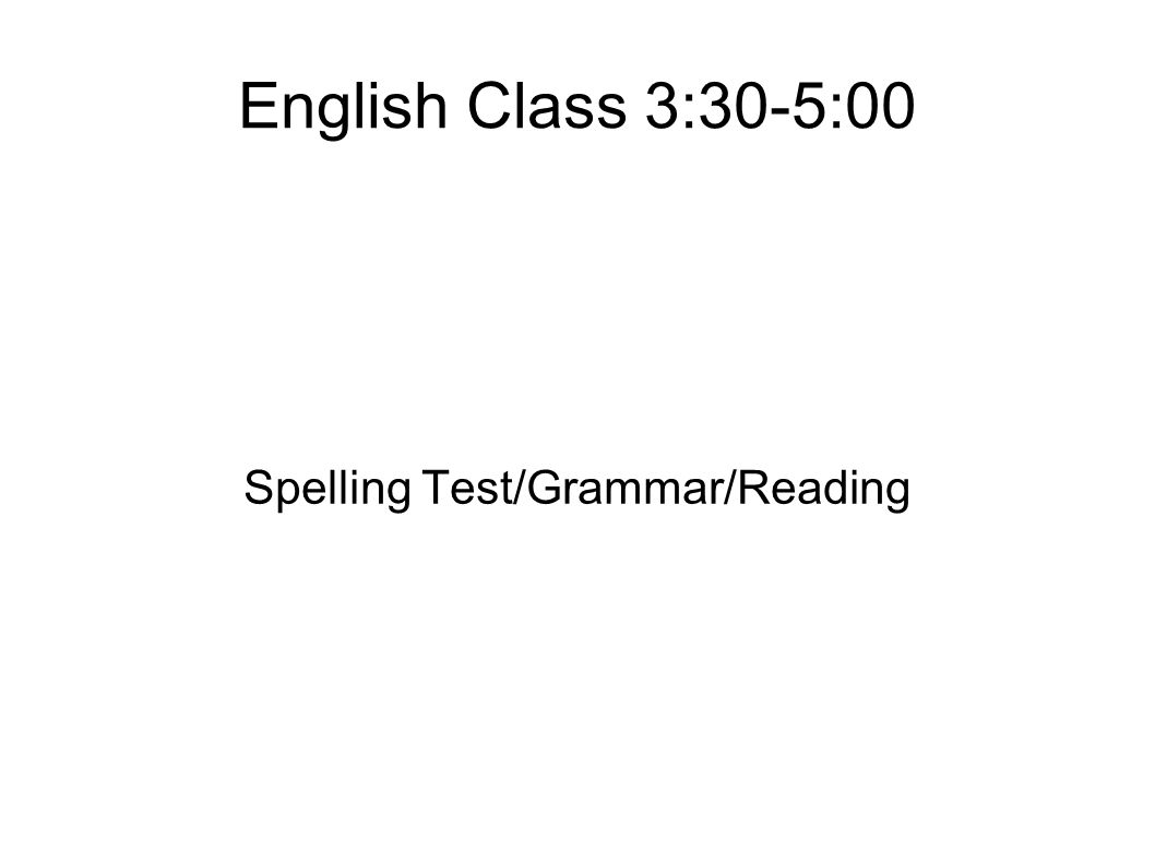Spelling Test/Grammar/Reading