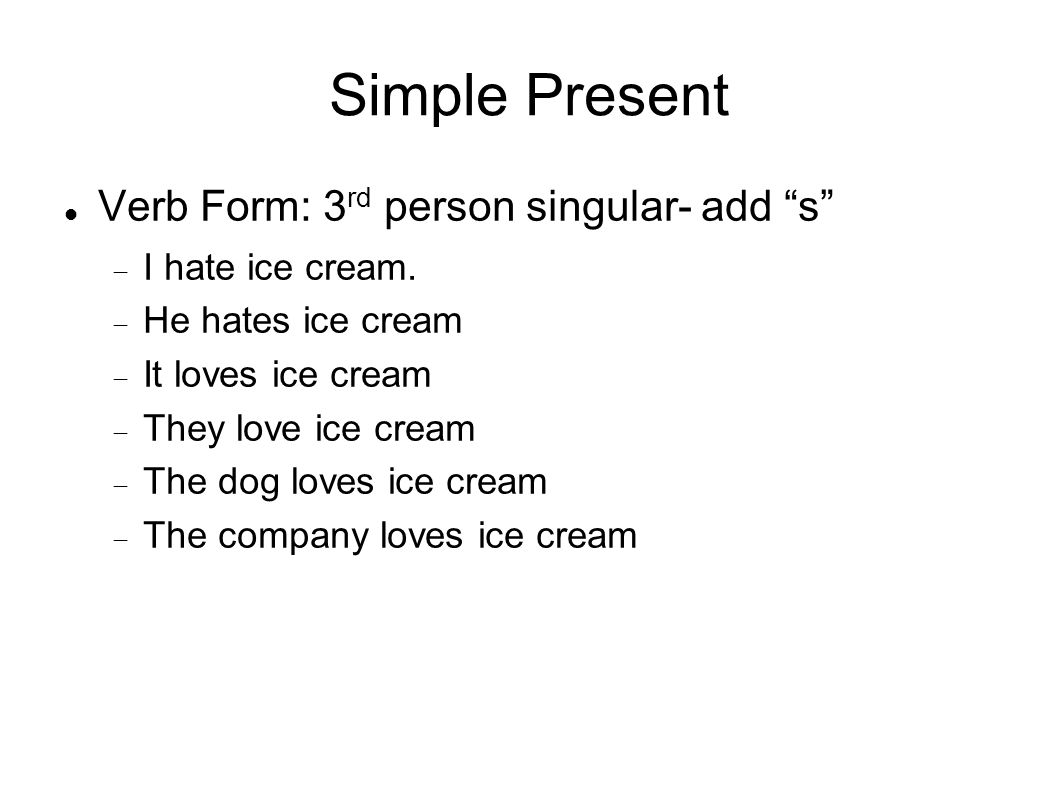Simple Present Verb Form: 3rd person singular- add s