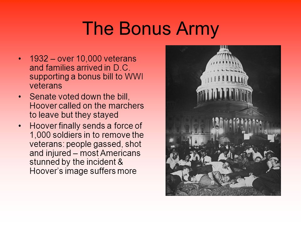 The Bonus Army 1932 – over 10,000 veterans and families arrived in D.C. supporting a bonus bill to WWI veterans.