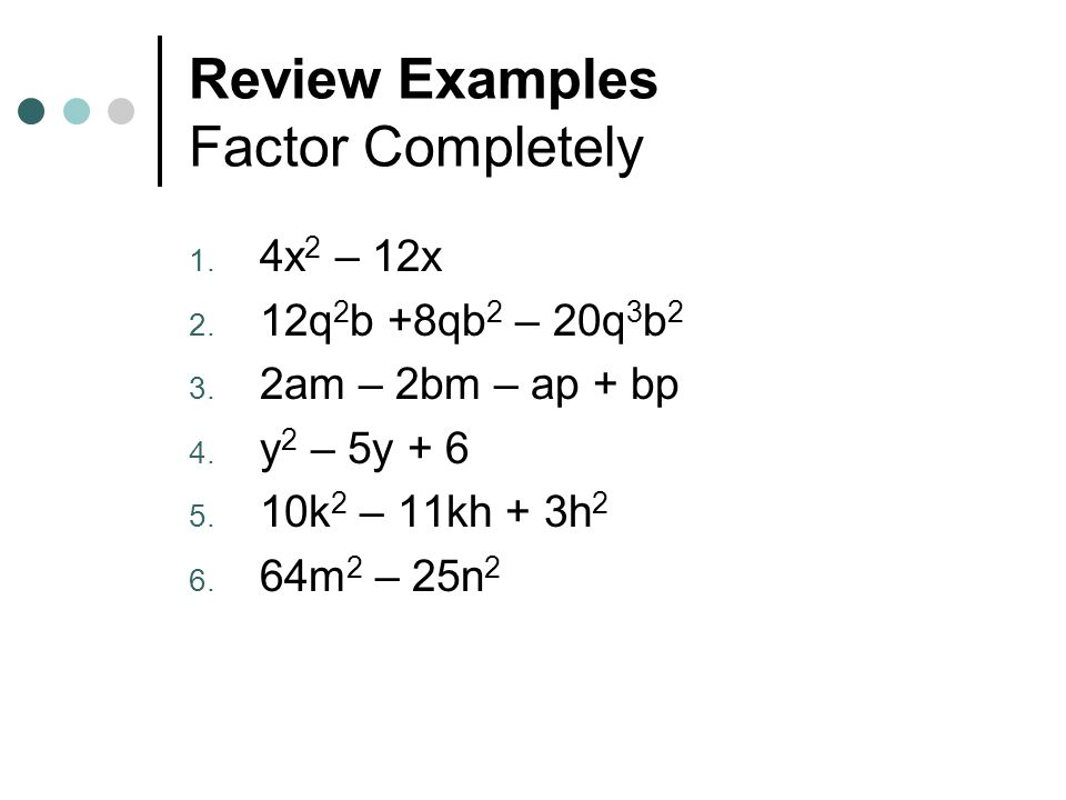 Review Examples Factor Completely