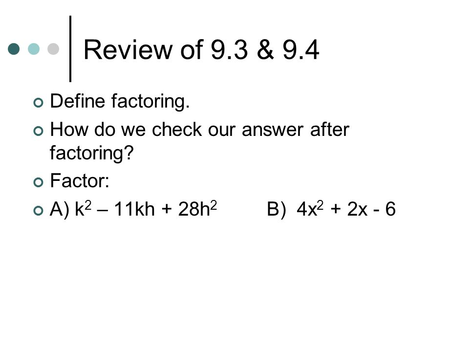 Review of 9.3 & 9.4 Define factoring.