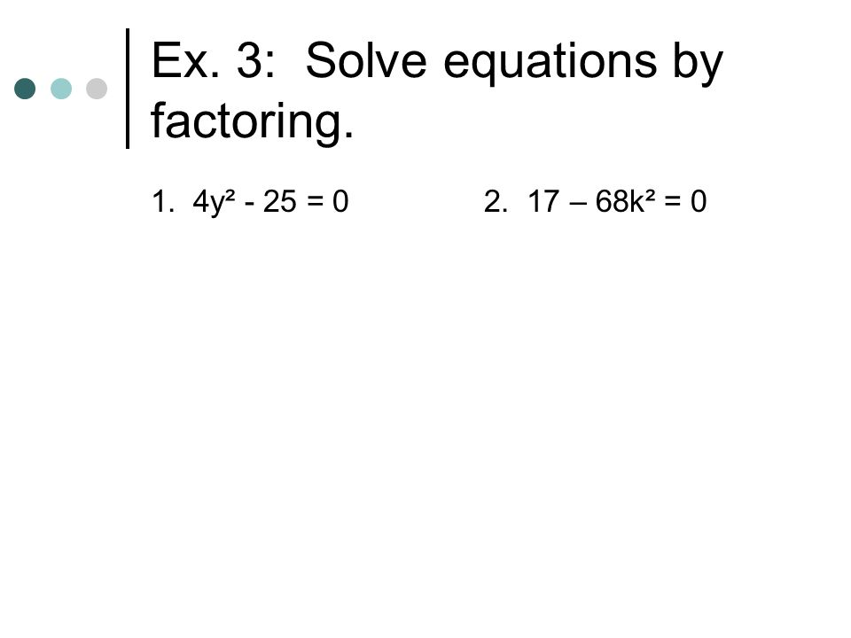 Ex. 3: Solve equations by factoring.