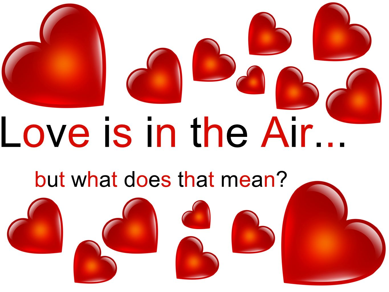 Love is in the Air... but what does that mean