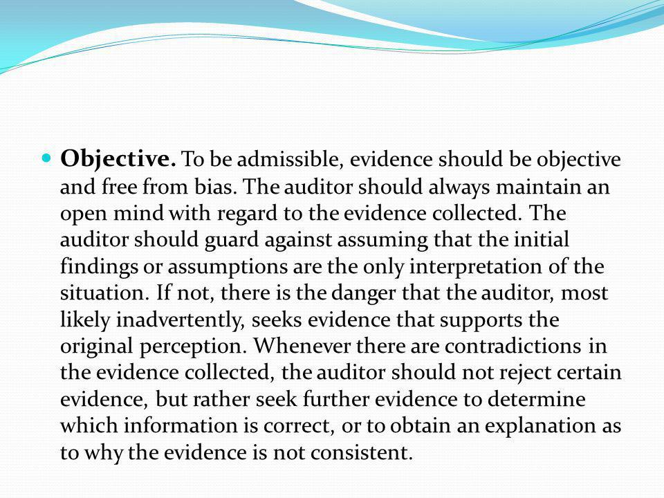 Objective. To be admissible, evidence should be objective and free from bias.