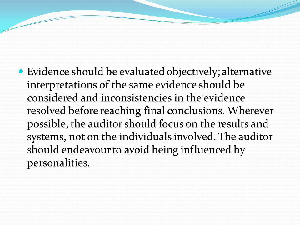 Evidence should be evaluated objectively; alternative interpretations of the same evidence should be considered and inconsistencies in the evidence resolved before reaching final conclusions.