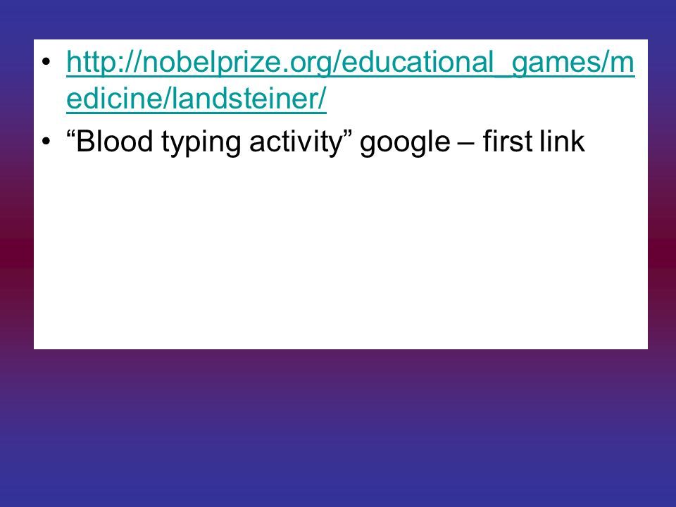 http://nobelprize.org/educational_games/medicine/landsteiner/ Blood typing activity google – first link.