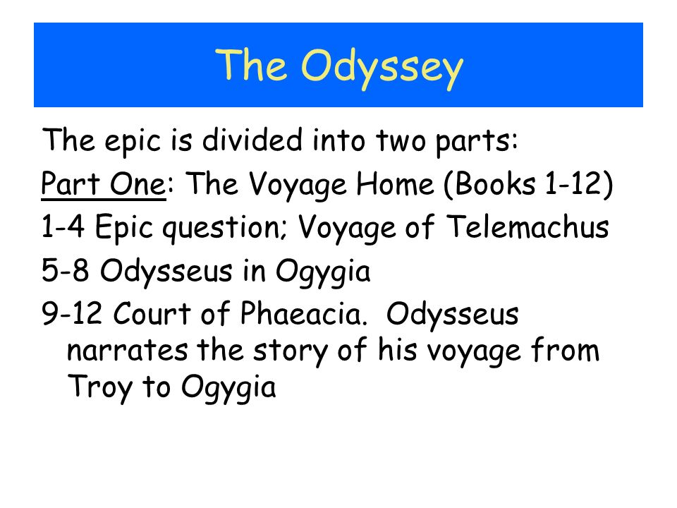 The Odyssey The epic is divided into two parts: