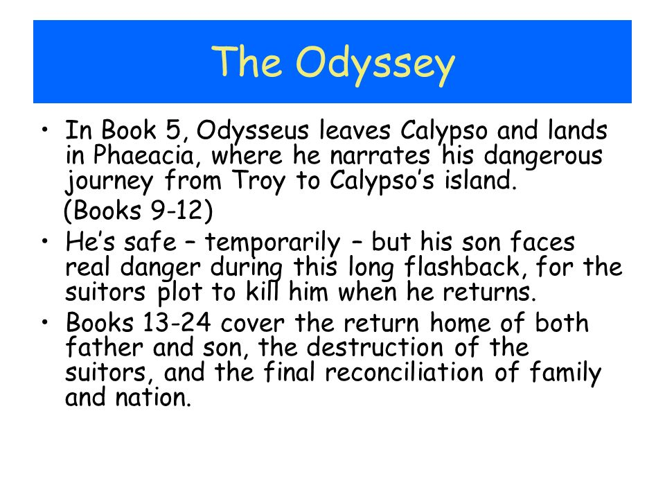 The Odyssey In Book 5, Odysseus leaves Calypso and lands in Phaeacia, where he narrates his dangerous journey from Troy to Calypso's island.