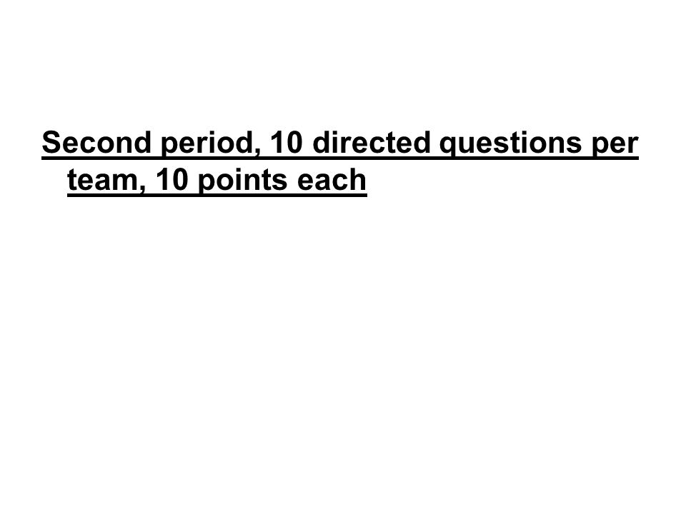 Second period, 10 directed questions per team, 10 points each