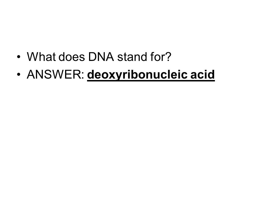 What does DNA stand for ANSWER: deoxyribonucleic acid