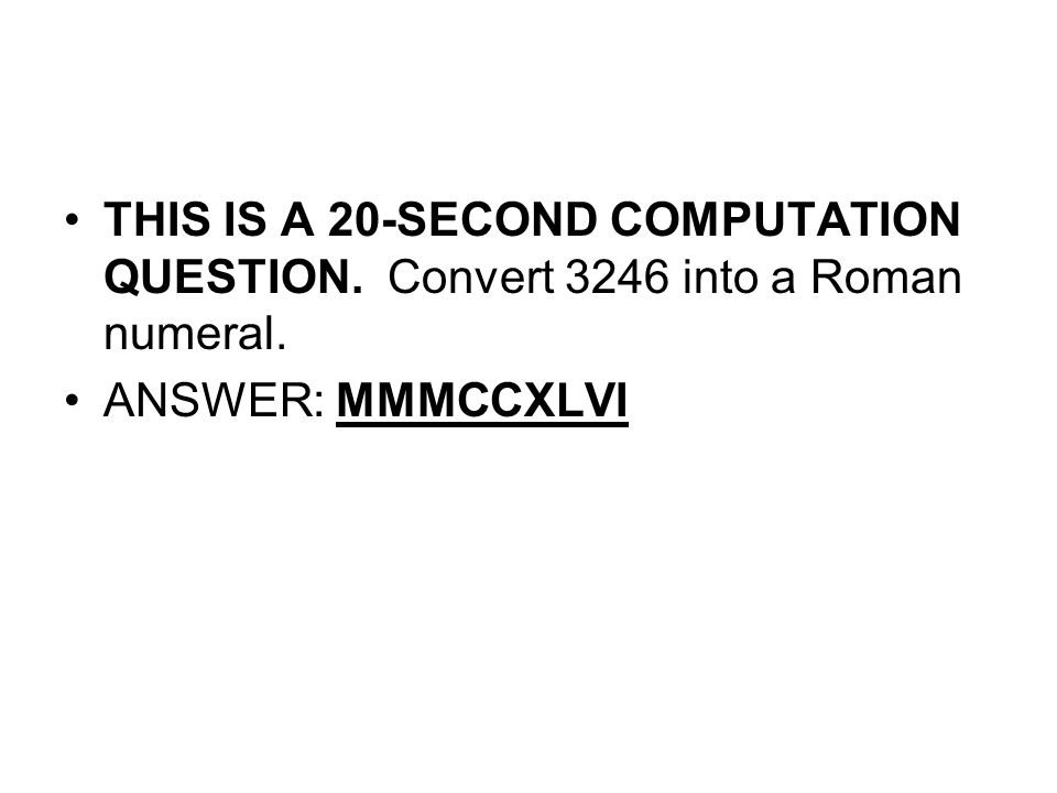 THIS IS A 20-SECOND COMPUTATION QUESTION