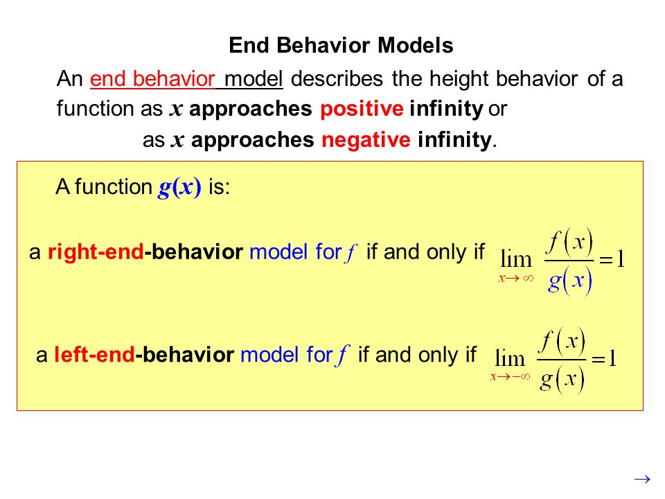 End Behavior Models An end behavior model describes the height behavior of a function as x approaches positive infinity or.