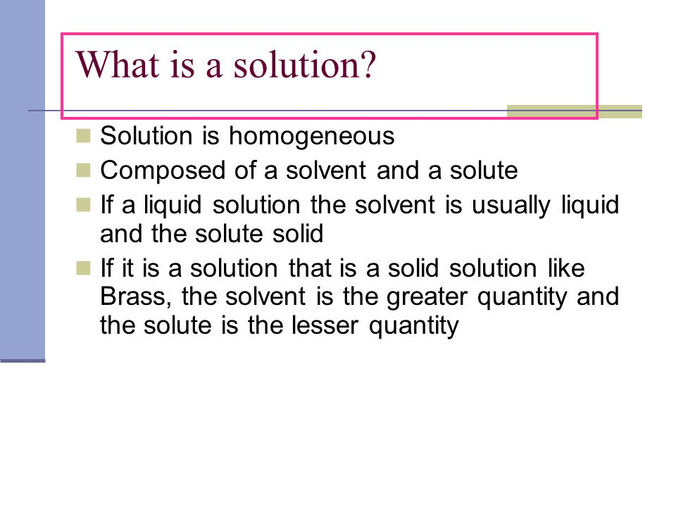 What is a solution Solution is homogeneous