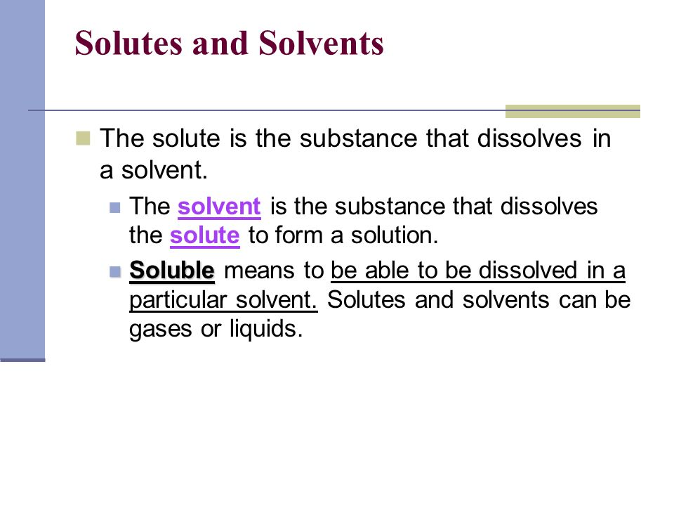 Solutes and Solvents The solute is the substance that dissolves in a solvent.