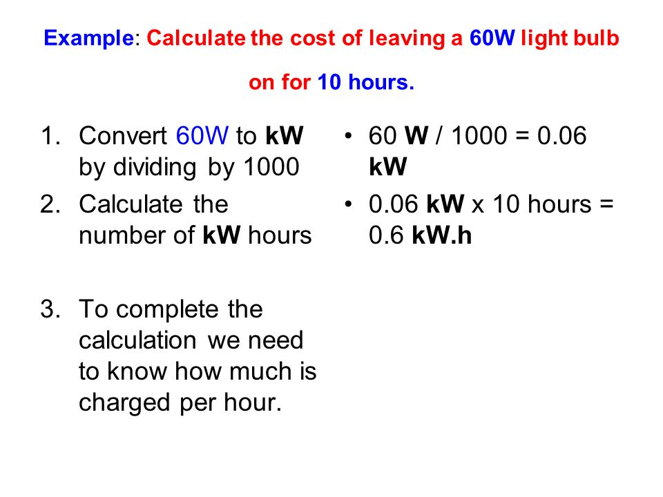 Convert 60W to kW by dividing by 1000 Calculate the number of kW hours