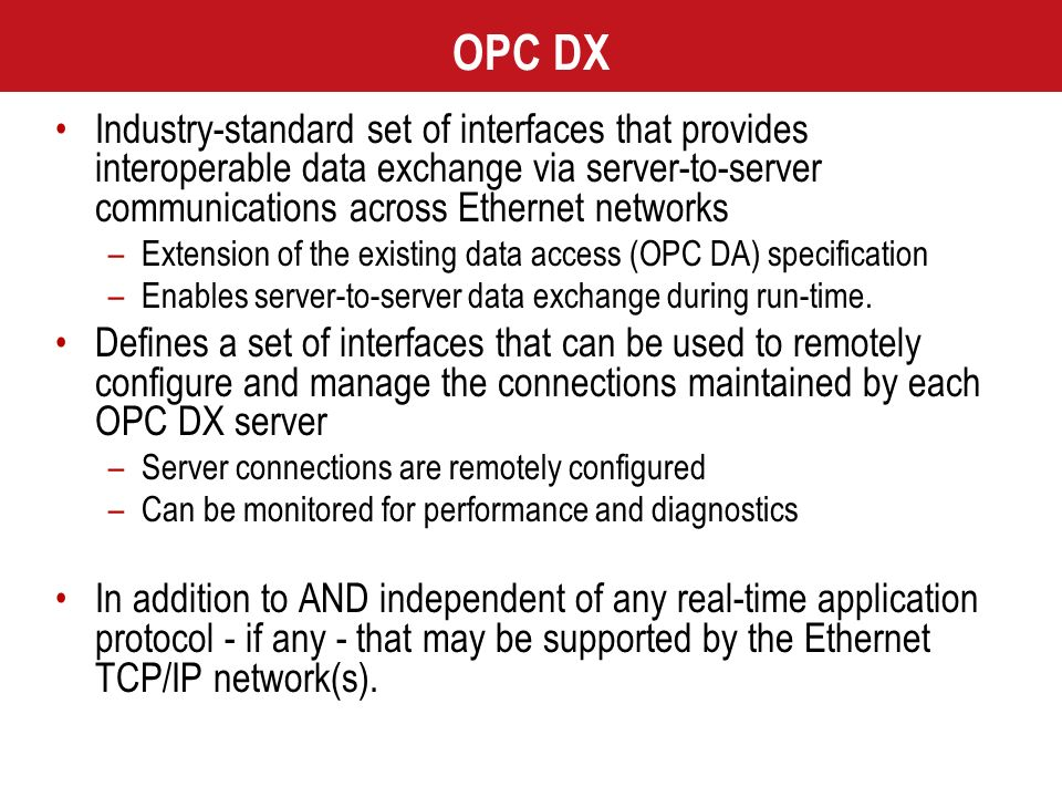 OPC DX Industry-standard set of interfaces that provides interoperable data exchange via server-to-server communications across Ethernet networks.
