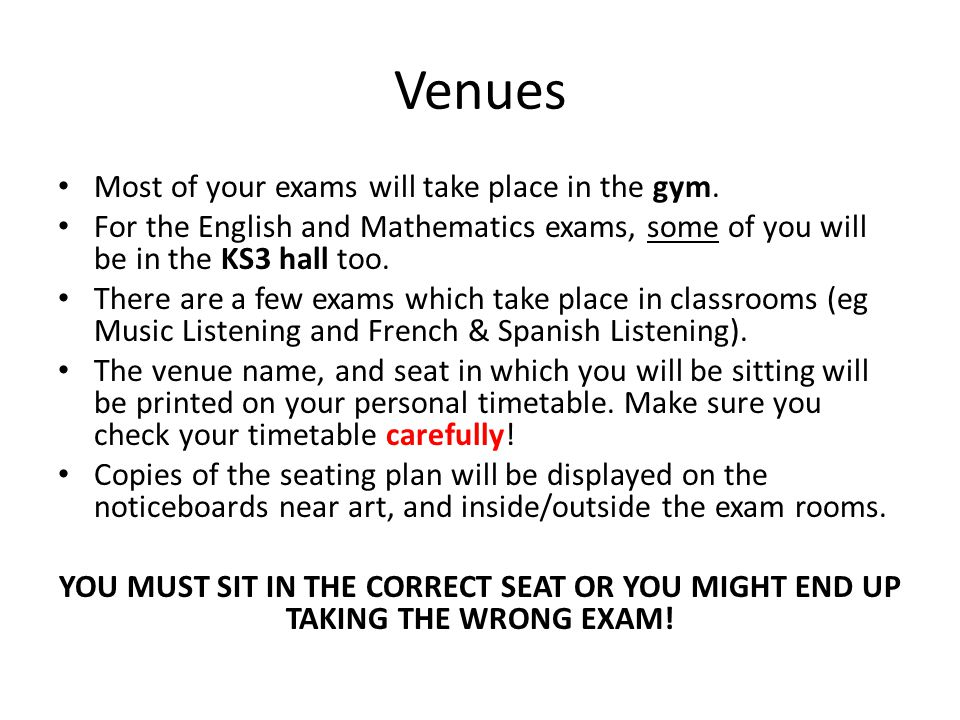 Venues Most of your exams will take place in the gym.