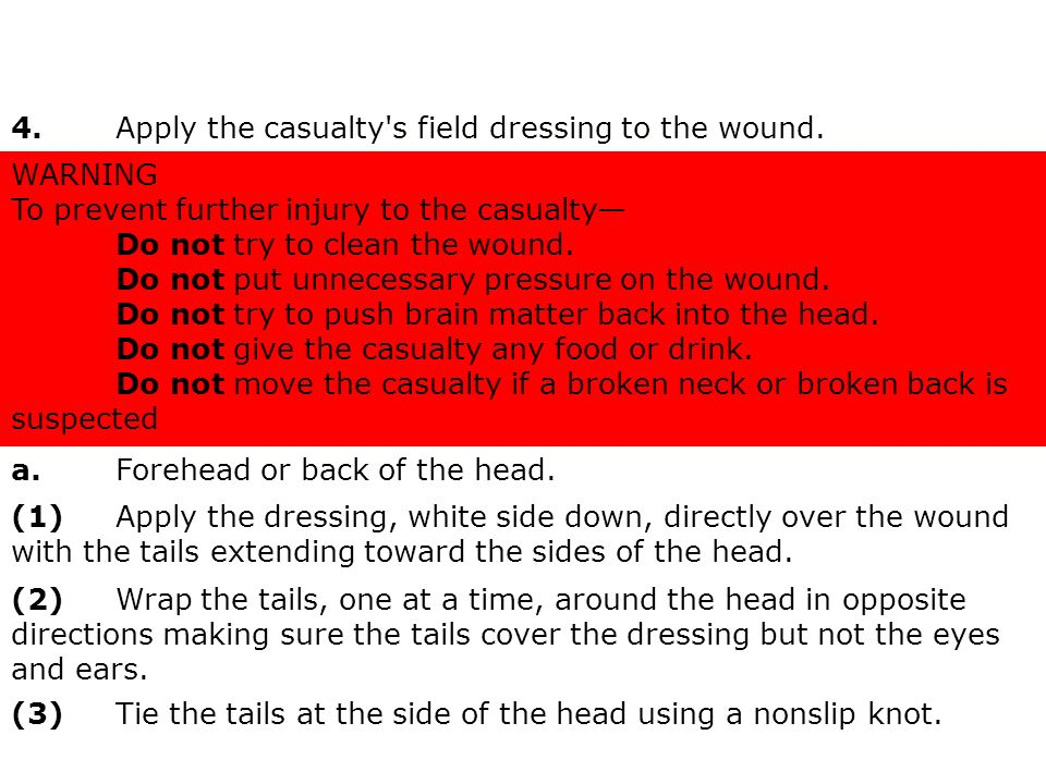 4. Apply the casualty s field dressing to the wound.