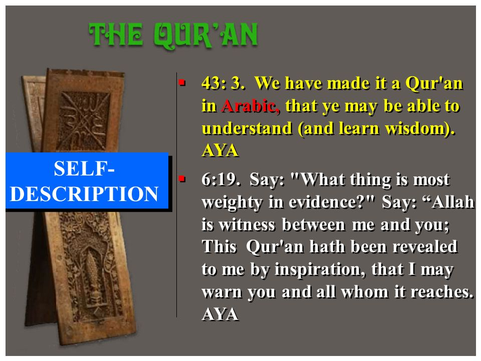 43: 3. We have made it a Qur an in Arabic, that ye may be able to understand (and learn wisdom). AYA