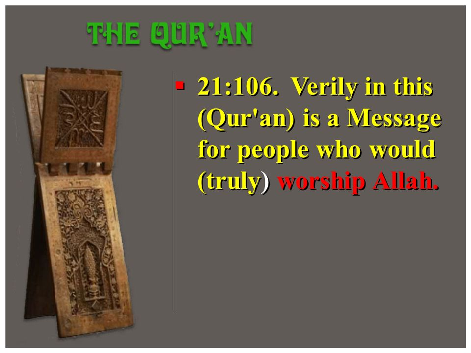 21:106. Verily in this (Qur an) is a Message for people who would (truly) worship Allah.