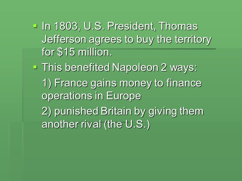 In 1803, U.S. President, Thomas Jefferson agrees to buy the territory for $15 million.