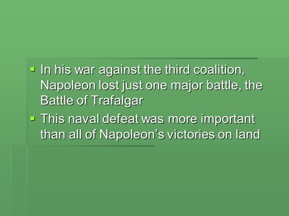 In his war against the third coalition, Napoleon lost just one major battle, the Battle of Trafalgar