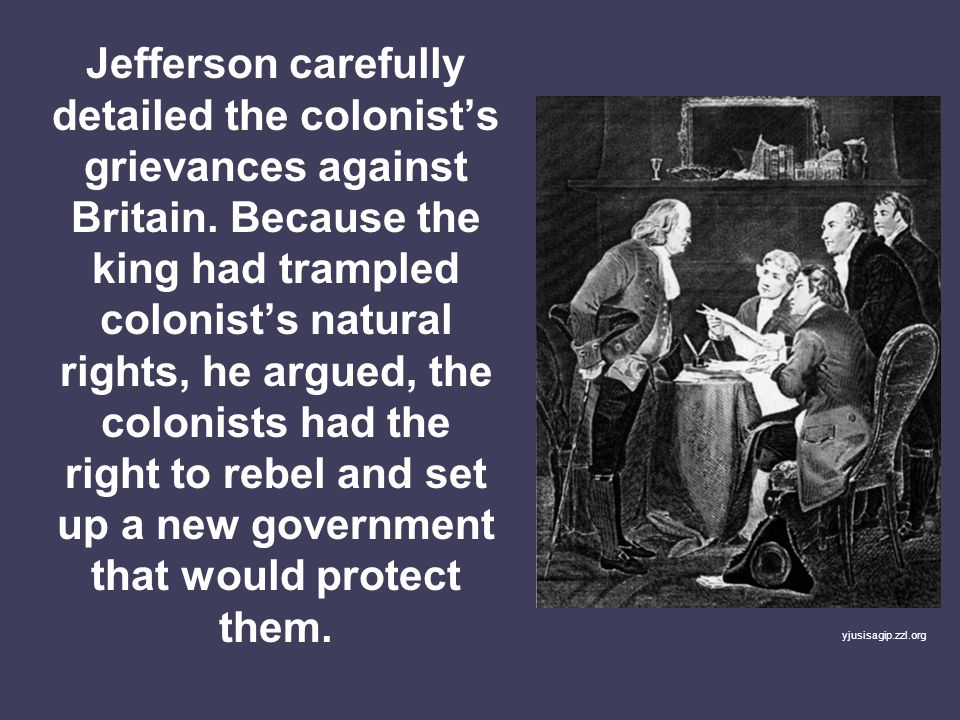 Jefferson carefully detailed the colonist's grievances against Britain