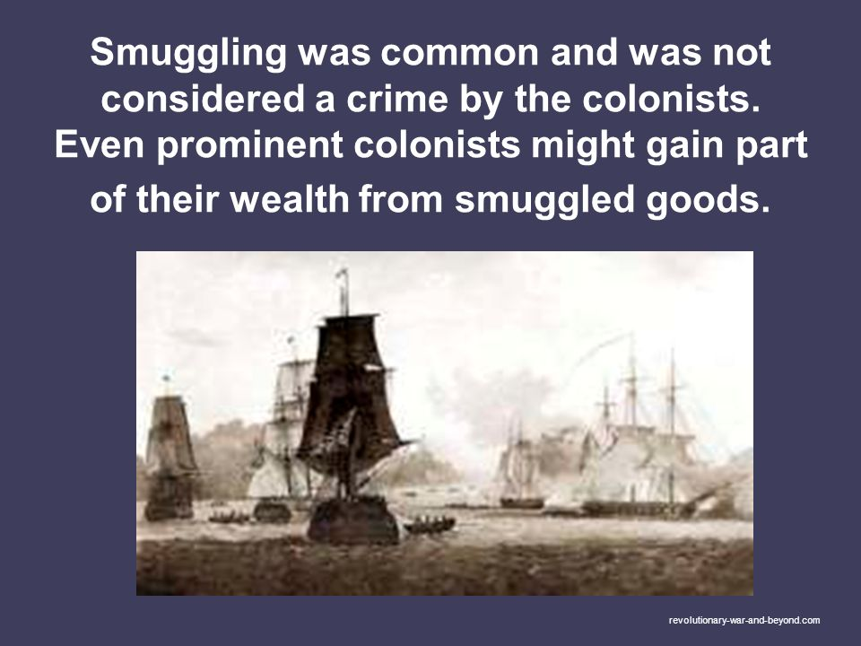 Smuggling was common and was not considered a crime by the colonists