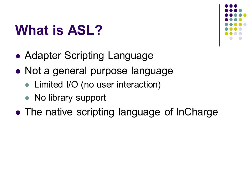 What is ASL Adapter Scripting Language Not a general purpose language