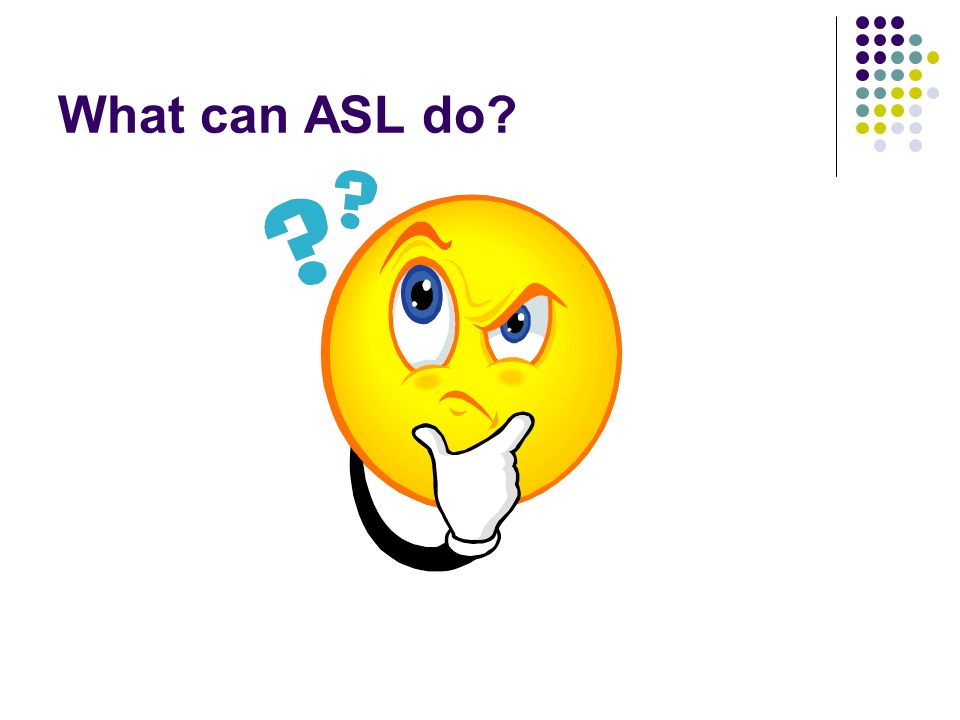 What can ASL do