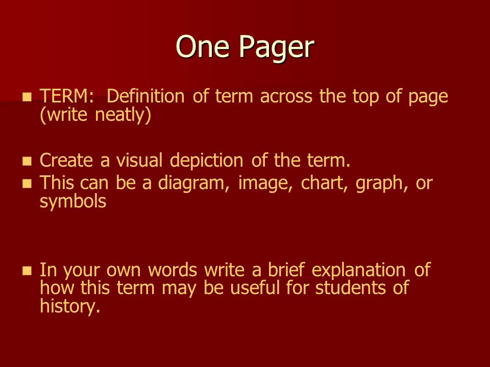 One Pager TERM: Definition of term across the top of page (write neatly) Create a visual depiction of the term.