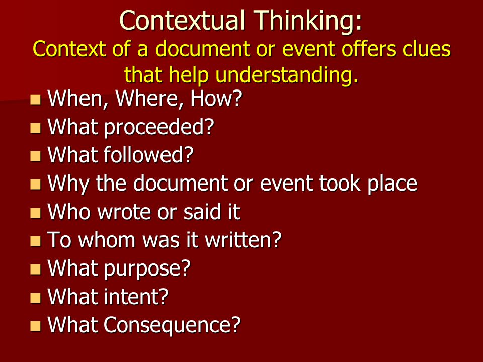 Contextual Thinking: Context of a document or event offers clues that help understanding.